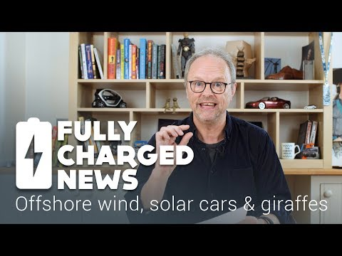 Offshore wind, solar cars and giraffes | Fully Charged News