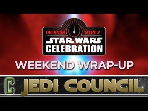 Celebration Weekend Wrap-Up - Collider Jedi Council Live from Star Wars Celebration Orlando 2017