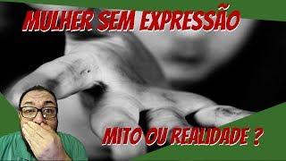Mistério da mulher sem expressão!!!