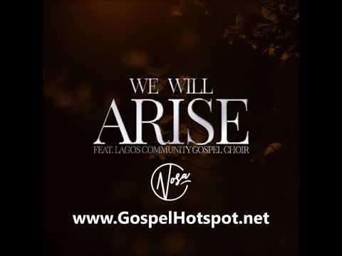 Nosa Ft  Lagos Community Gospel Choir – We Will Arise [Gospel Music 2018]