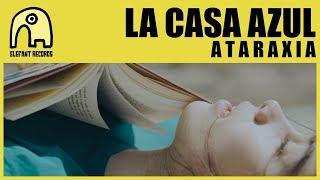 LA CASA AZUL - A T A R A X I A [Official]