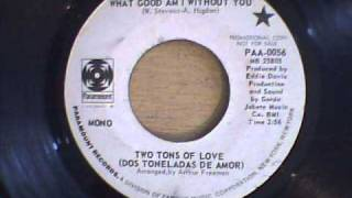 TWO TONS OF LOVE - WHAT GOOD AM I WITHOUT YOU