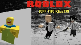 JEFF IS GONNA KILL US ALL! - Roblox - Survival The Jeff The Killer