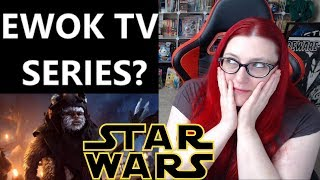 A New EWOK TV Series For Disney's Streaming Service?