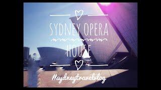 Sydney Opera House I SYDNEY TRAVEL VLOG