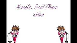 Karaoke! Fossil-Flower edition
