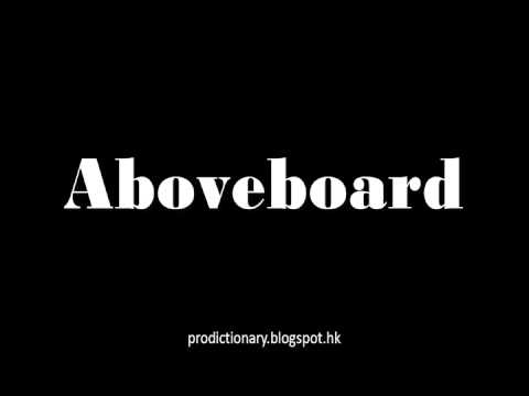 How to Pronounce Aboveboard Pro - Dictionary