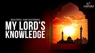 My Lord's Knowledge - Beautiful Soothing Nasheed by Muhammad al Muqit