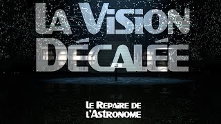 Repaire de L'Astronome - La vision décalée !?