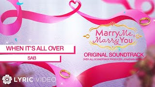 When It's All Over - SAB (Lyrics) | Marry Me, Marry You OST