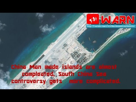 China Man made islands are almost completed, South China Sea controversy gets  more complicated.