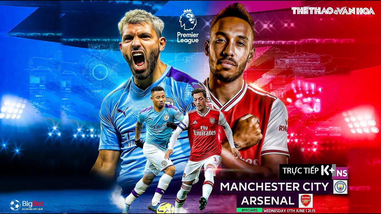 NHẬN ĐỊNH BÓNG ĐÁ. Soi kèo Man City vs Arsenal (2h15 ngày 18/6). Giải Ngoại hạng Anh. Trực tiếp K+NS