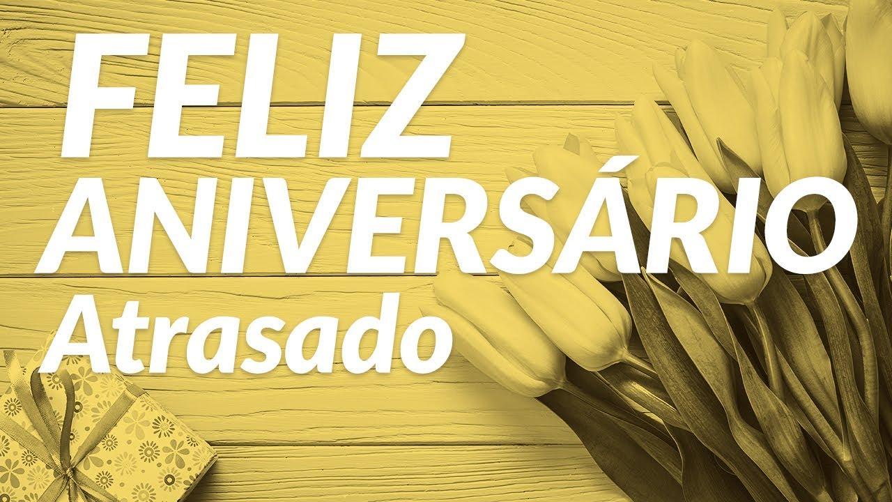 Feliz Aniversario Atrasado: Feliz Aniversário Atrasado! 🎉 (Mensagem De Parabéns