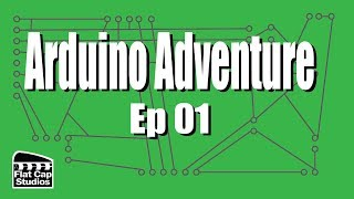 Arduino Adventure  - Ep 01