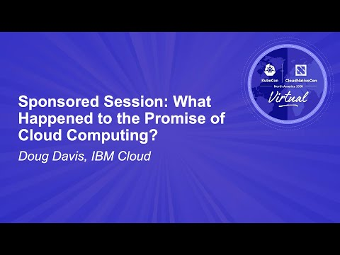 Sponsored Session: What Happened to the Promise of Cloud Computing? - Doug Davis, IBM Cloud