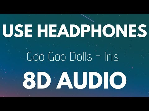Goo Goo Dolls - Iris (8D AUDIO)