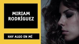 HAY ALGO EN MÍ- Miriam Rodríguez LETRA