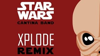 Star Wars - Cantina Band (XPLODE Remix)