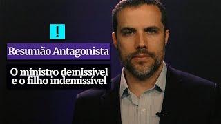 RESUMÃO ANTAGONISTA: O ministro demissível e o filho indemissível