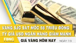 Giá vàng mới nhất 7/9 | Vàng SJC sát mốc 58 triệu đồng, tỷ giá USD ngân hàng giảm mạnh | FBNC