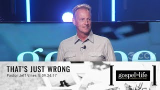 That's Just Wrong | Pastor Jeff Vines