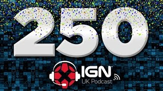IGN UK Podcast #250: It