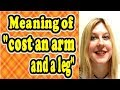 """Meaning of """"cost an arm and a leg"""" [ ForB English Lesson ]"""