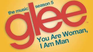 You Are Woman, I Am Man (Glee Cast Version) - HQ