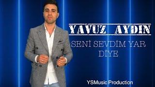 YAVUZ AYDIN - SENİ SEVDİM YAR DİYE - Yeni klip 2019