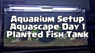 Aquarium Setup - Aquascape Day 1 - Planted Fish Tank