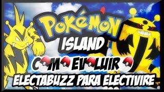 POKEMON ISLAND-COMO EVOLUIR O ELECTABUZZ PARA ELECTIVIRE