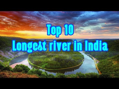 Top 10 Longest river in India -  Top 10 Most Famous Longest Rivers of India by length - Indian River