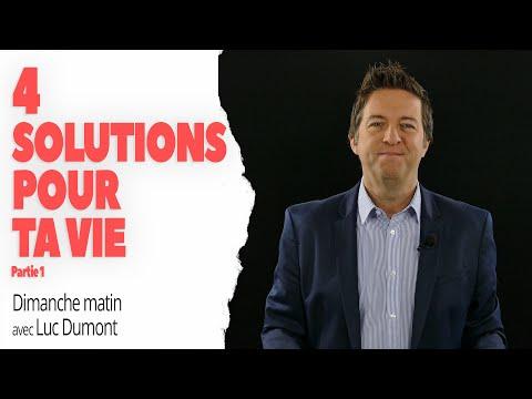 4 SOLUTIONS POUR TA VIE (Partie 1 ) - Dimanche matin avec Luc Dumont