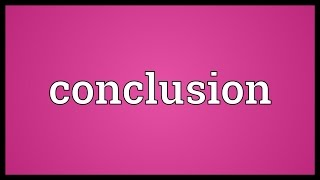 Conclusion Meaning