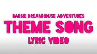 Barbie Dreamhouse Adventures - Theme Song (Lyric Video)