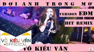 Đợi Anh Trong Mơ remix - Võ kiều vân [MV]