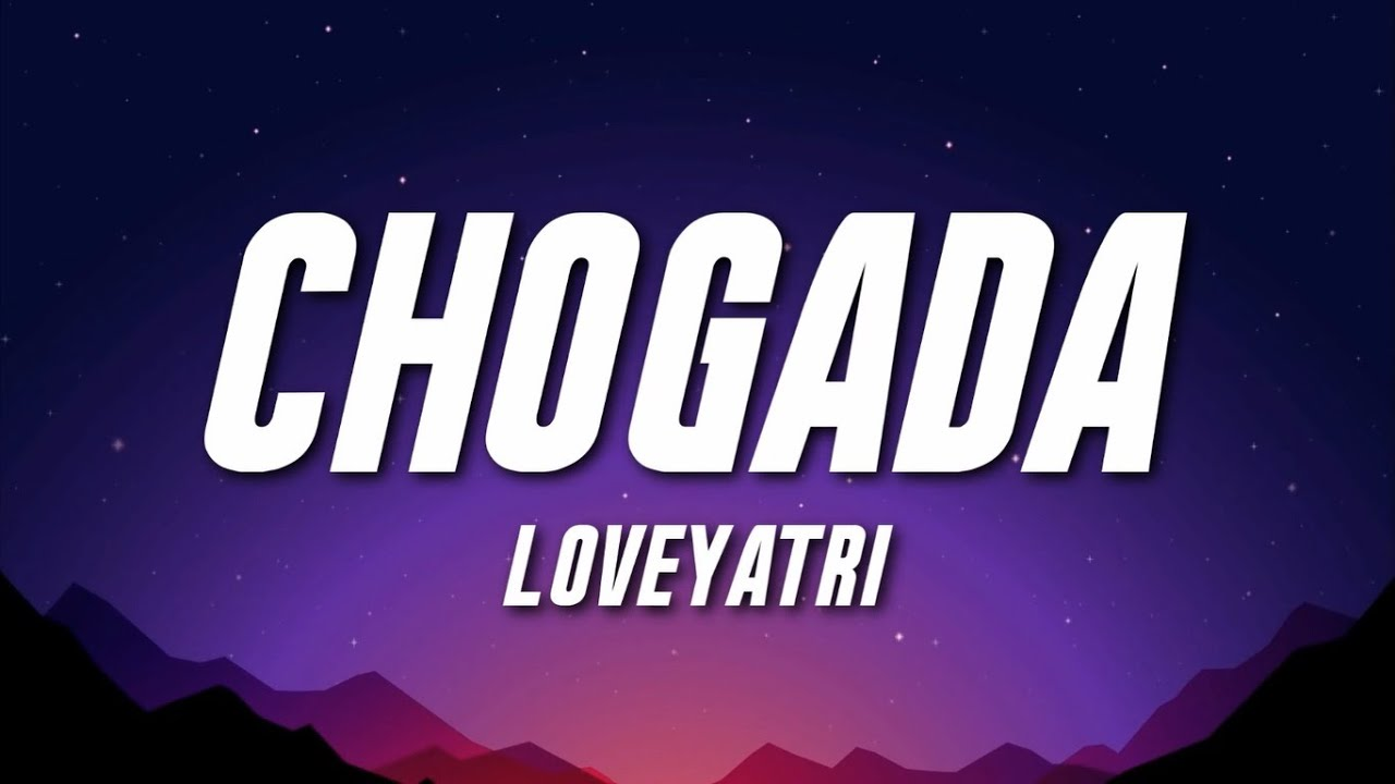 Chogada - Loveyatri (Lyrics) | Darshan Raval | Asees Kaur