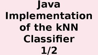 Java Implementation of K-Nearest Neighbors (kNN) Classifier 1/2 thumbnail