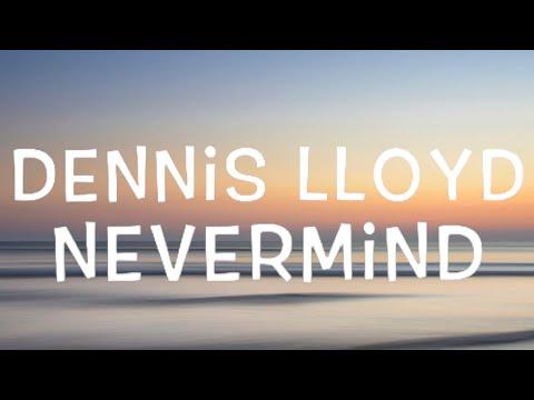 Dennis Lloyd - Nevermind Lyrics
