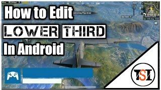 how to edit lower third in android