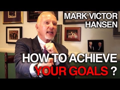 How to achieve your goal - Mark Victor Hansen