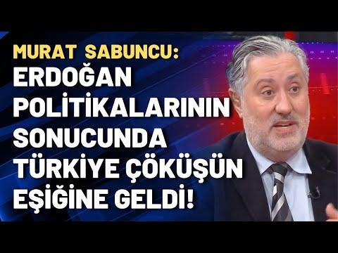 Murat Sabuncu: Erdoğan politikalarının sonucunda Türkiye çöküşün eşiğine geldi!