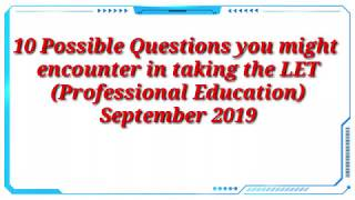 Top 10 Most Possible Common Questions in Licensure Examination for Teachers (LET) September 2019
