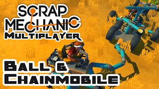 The Ball & Chainmobile - Let's Play Scrap Mechanic Multiplayer - Gameplay Part 22
