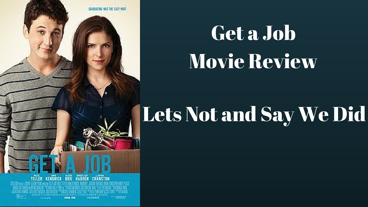 Get a Job Movie Review|Lets Not and Say We Did| - YouTube