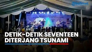 Video Detik Detik Personel Band Seventeen Diterjang Tsunami Di Banten Saat Tampil, 2 Orang Meninggal