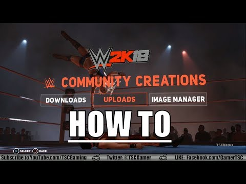 WWE 2K18 Community Creations - How to Upload and Download Creations