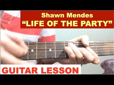 Life Of The Party Shawn Mendes Guitar Tutorial Youtube