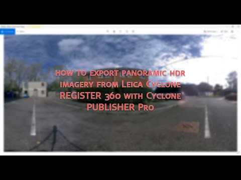 How to export panoramic HDR imagery from Leica Cyclone REGISTER 360 with Cyclone PUBLISHER Pro