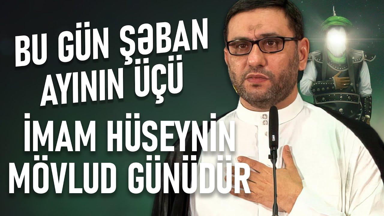 Bu gün İmam Hüseynin mövlud günüdür - Hacı Şahin - Şəban ayı